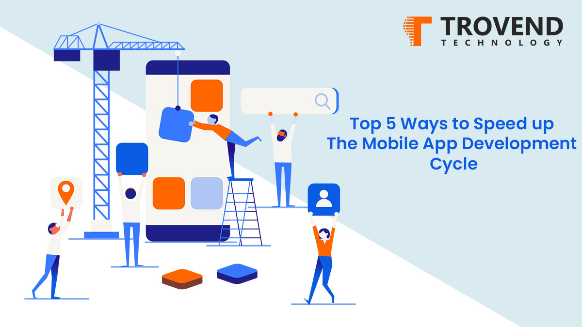 Top 5 Ways to Speed up the Mobile App Development Cycle