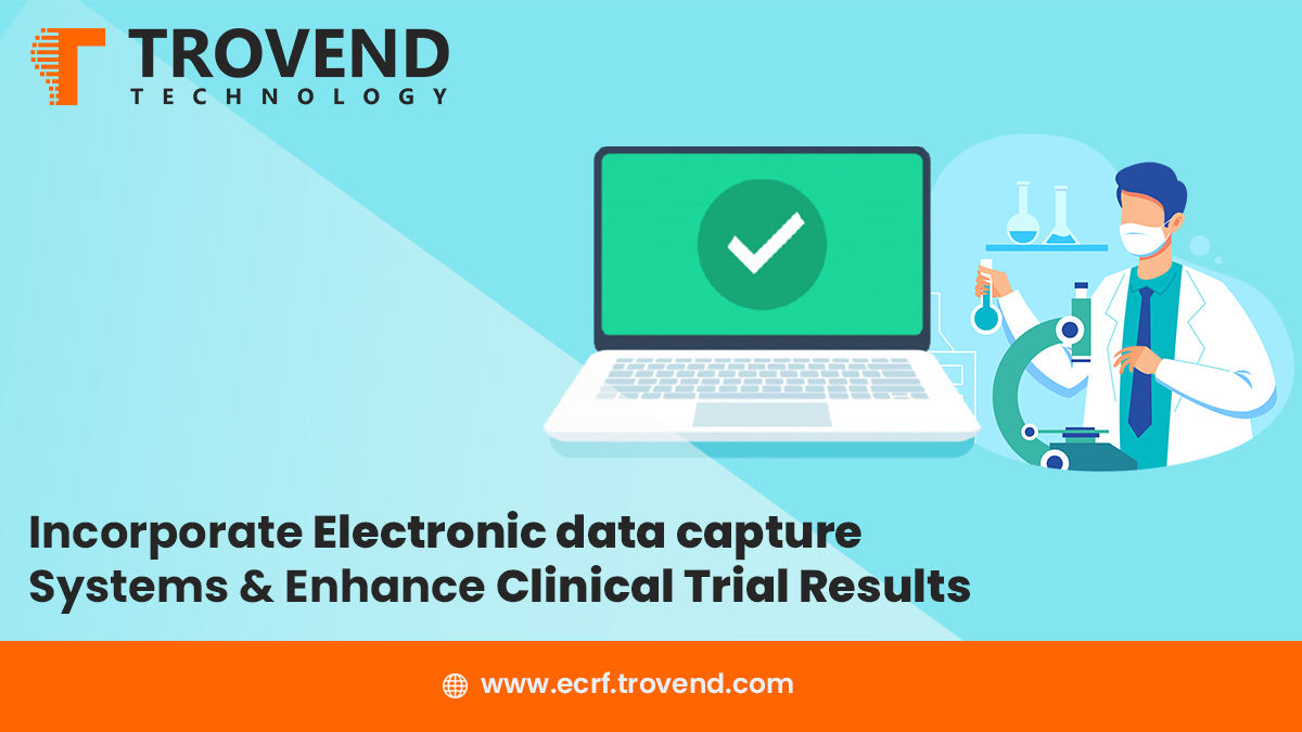Incorporate Electronic Data Capture Software & Enhance Clinical Trial Results