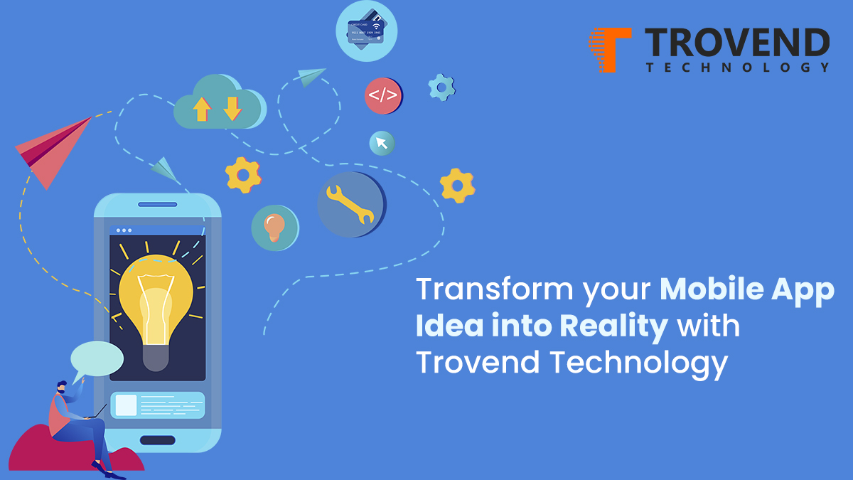 Transform your Mobile App Idea into Reality with Trovend Technology