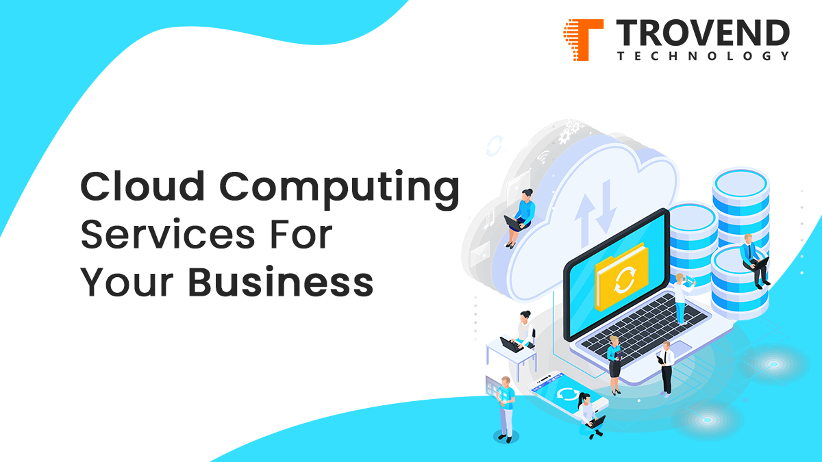 Cloud Computing Services for Your Business-Trovend Technology