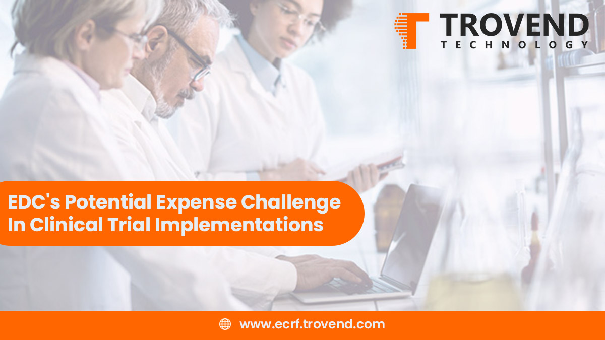 EDC's Potential Expense Challenge In Clinical Trial Implementations