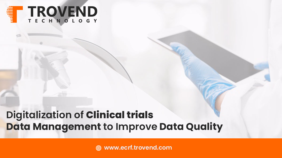 Digitalization of Clinical Trials Data Management to Improve Data Quality