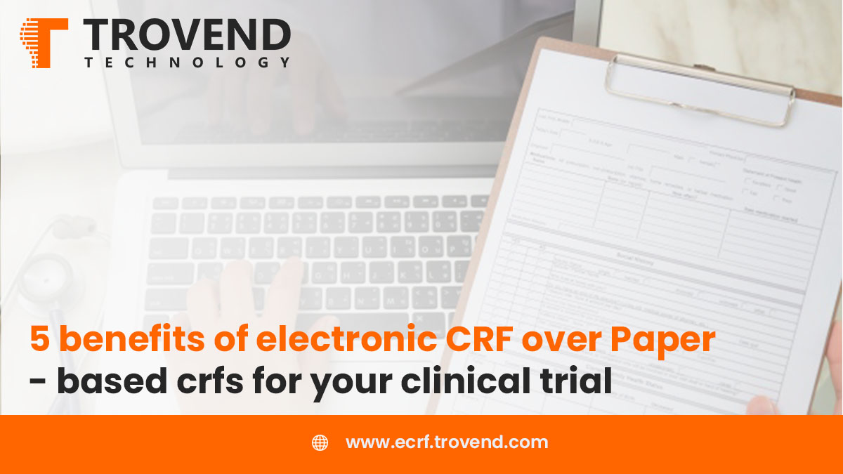 5 benefits of electronic CRF over Paper- based crfs for your clinical trial
